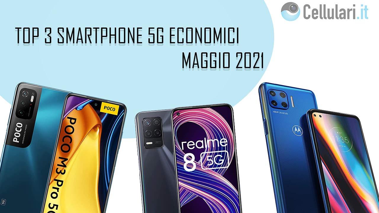top 3 smartphone 5g economici maggio 2021